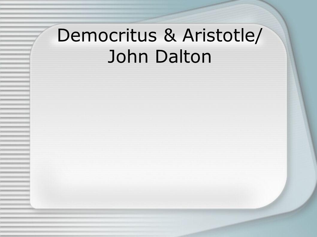 Democritus & Aristotle/ John Dalton