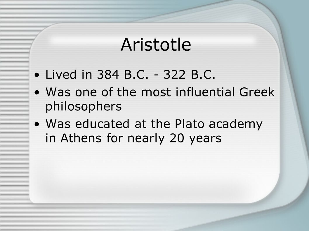 Aristotle Lived in 384 B.C. - 322 B.C.