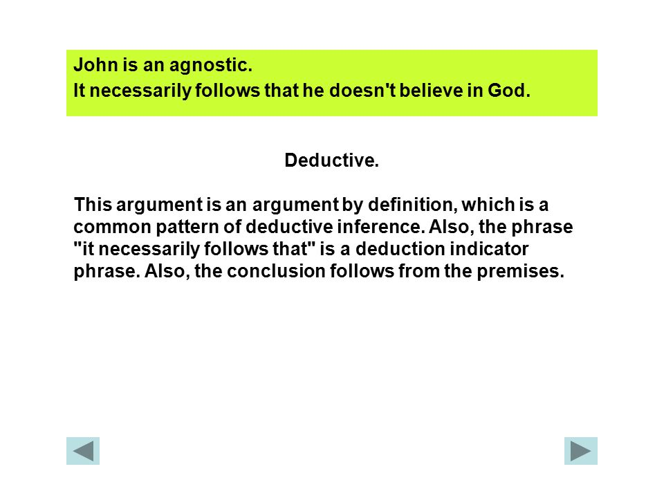 John is an agnostic.It necessarily follows that he doesn t believe in God.
