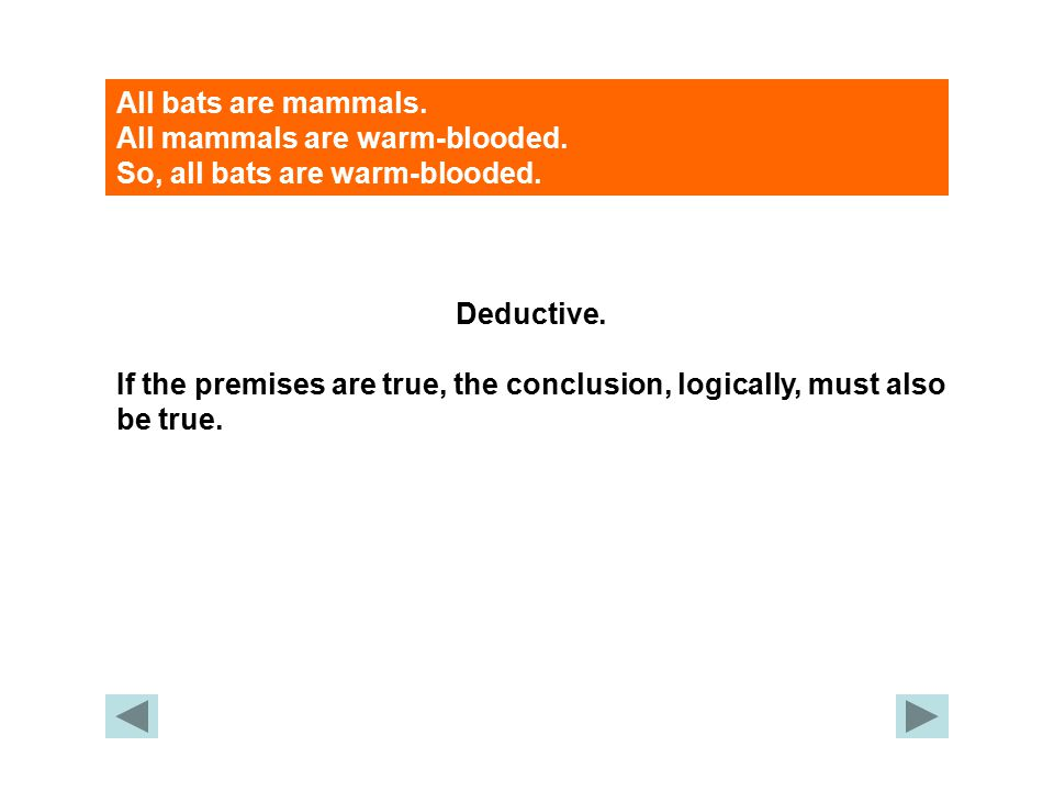 All bats are mammals. All mammals are warm-blooded.