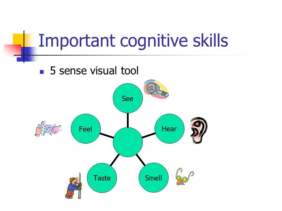 Important cognitive skills 5 sense visual tool SeeHearSmellTasteFeel