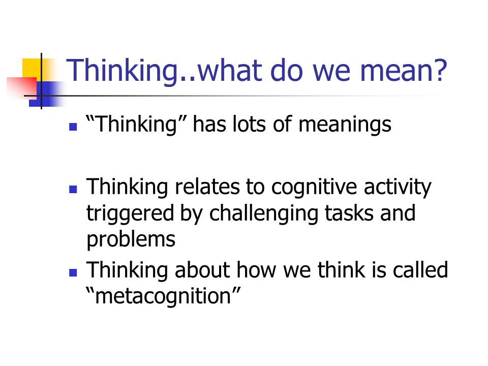 Thinking..what do we mean.
