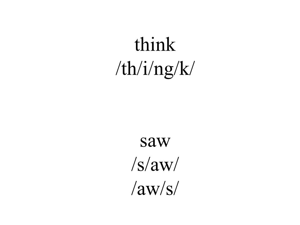 think /th/i/ng/k/ saw /s/aw/ /aw/s/