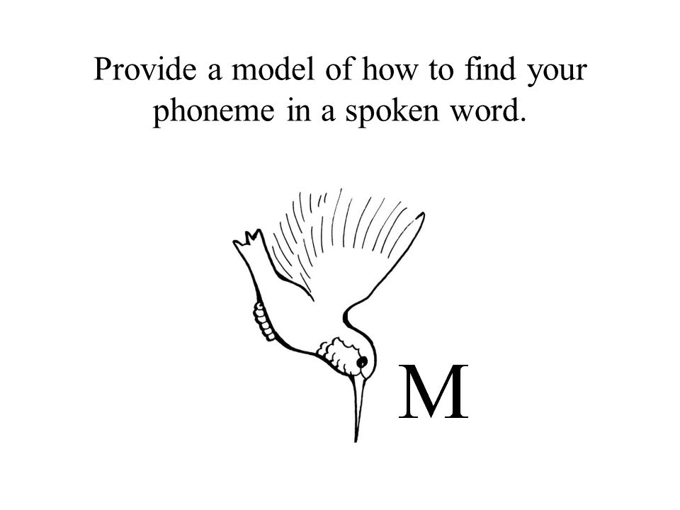 Provide a model of how to find your phoneme in a spoken word.