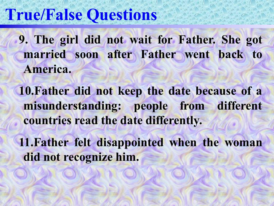 True/False Questions 9. The girl did not wait for Father.