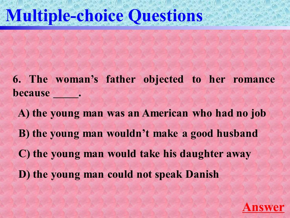 6. The woman's father objected to her romance because.