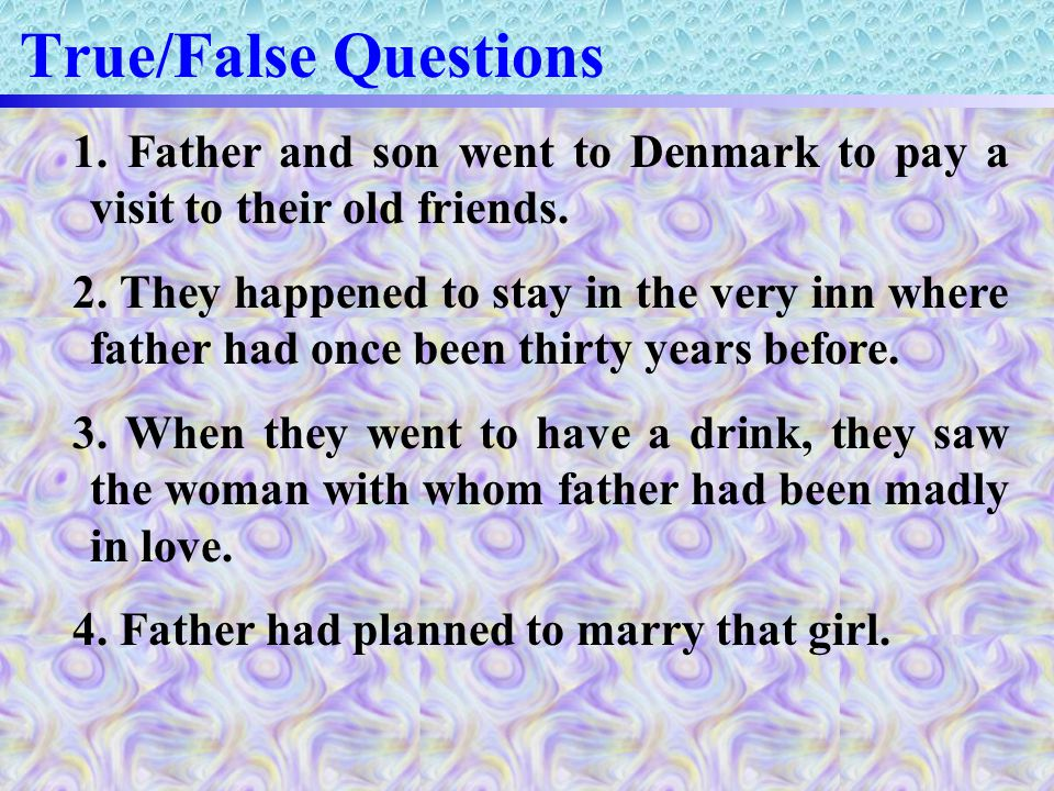 True/False Questions 9.The girl did not wait for Father.