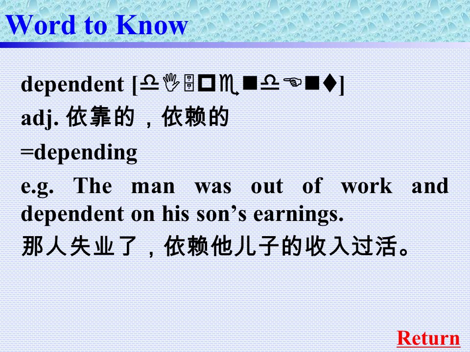 Word to Know dependent [ dI5pendEnt ] adj. 依靠的,依赖的 =depending e.g.