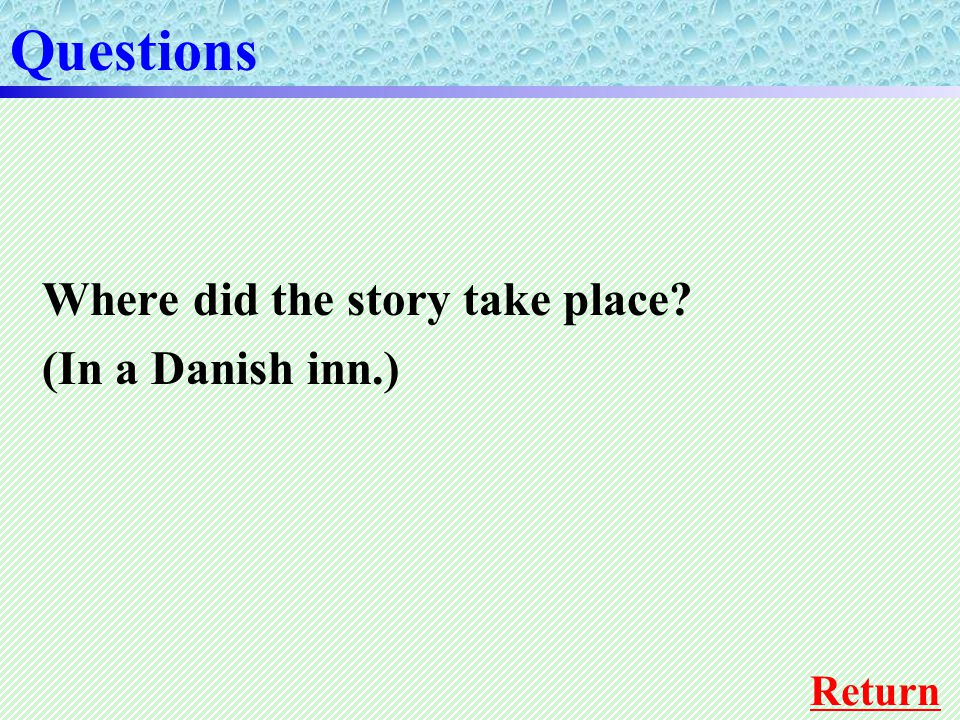 Where did the story take place (In a Danish inn.) Questions Return