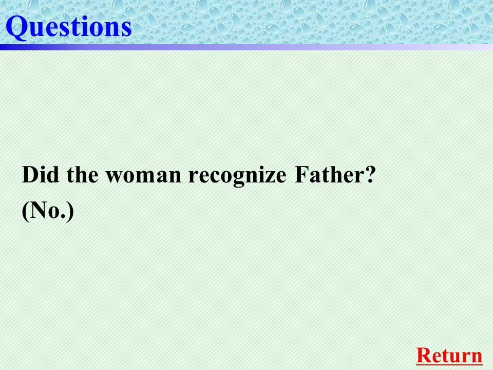 Questions Return Did the woman recognize Father (No.)