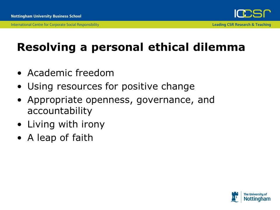 Resolving a personal ethical dilemma Academic freedom Using resources for positive change Appropriate openness, governance, and accountability Living with irony A leap of faith