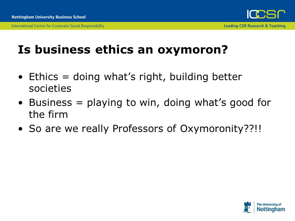 Understandable cynicism One in four UK employees says that they have felt pressure to compromise their own or their organization's ethical standards One in five has noticed behaviour by their colleagues that violates the law or does not accord with expected ethical standards Institute of Business Ethics, Ethics at Work survey, 2005
