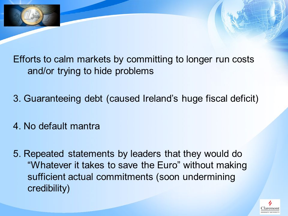 Efforts to calm markets by committing to longer run costs and/or trying to hide problems 3.