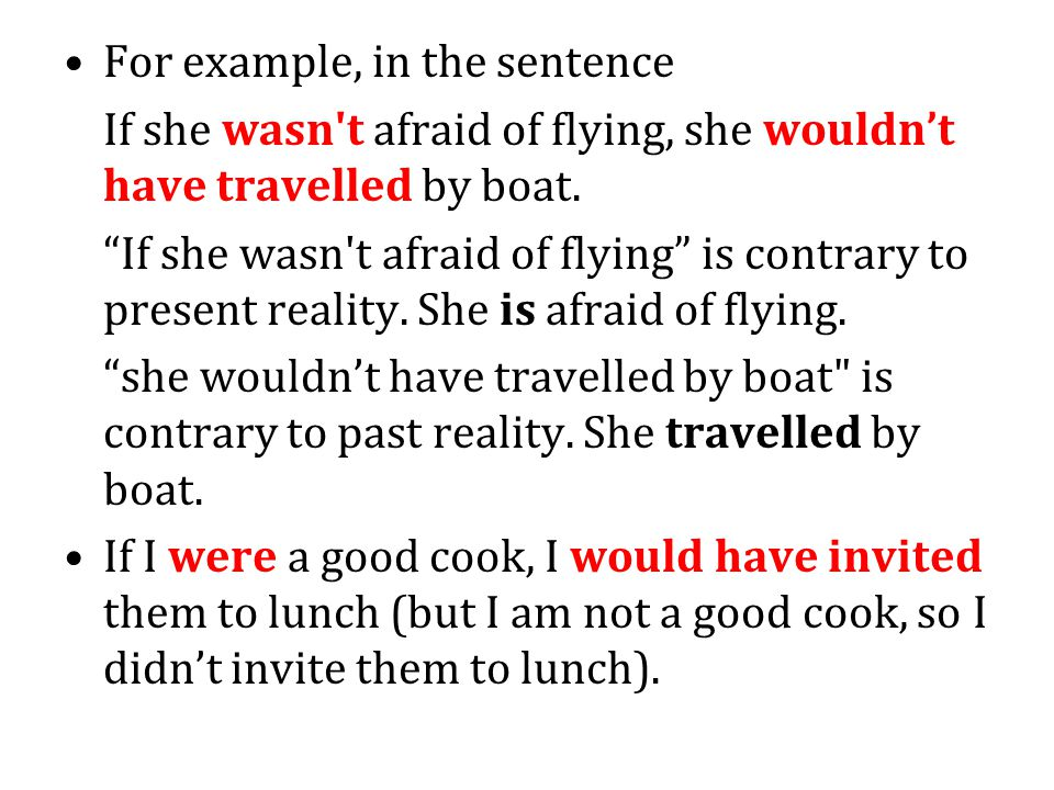 For example, in the sentence If she wasn t afraid of flying, she wouldn't have travelled by boat.