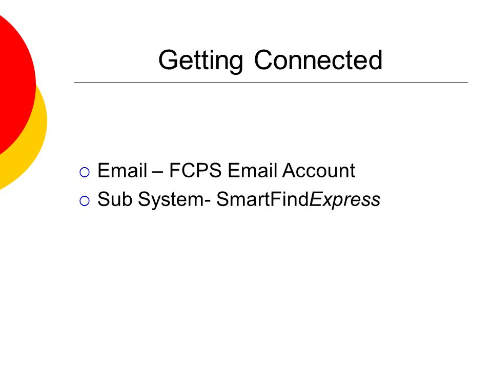 Getting Connected  Email – FCPS Email Account  Sub System- SmartFindExpress