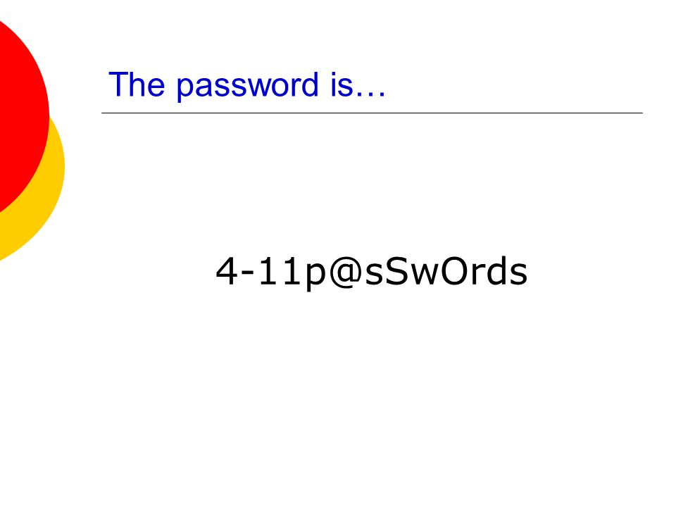 The password is… 4-11p@sSwOrds