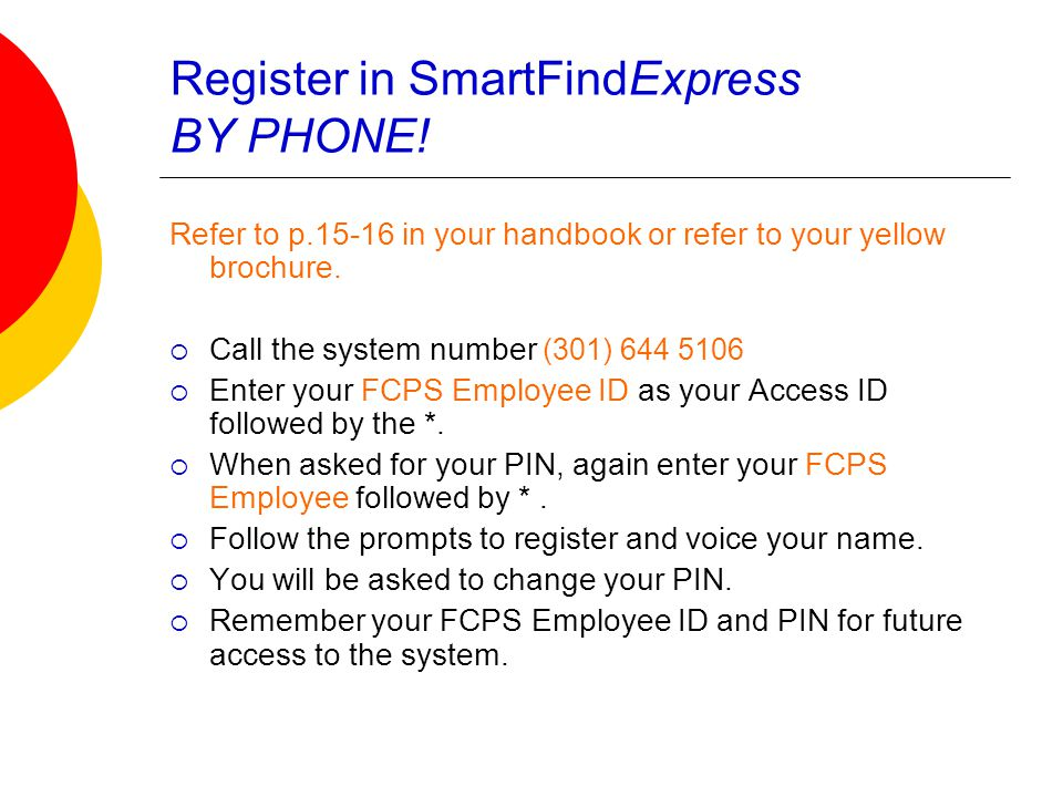 Register in SmartFindExpress BY PHONE! Refer to p.15-16 in your handbook or refer to your yellow brochure.  Call the system number (301) 644 5106  E