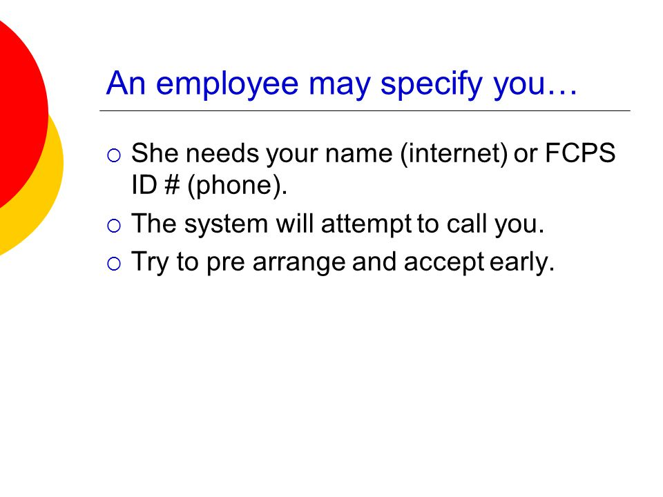An employee may specify you…  She needs your name (internet) or FCPS ID # (phone).