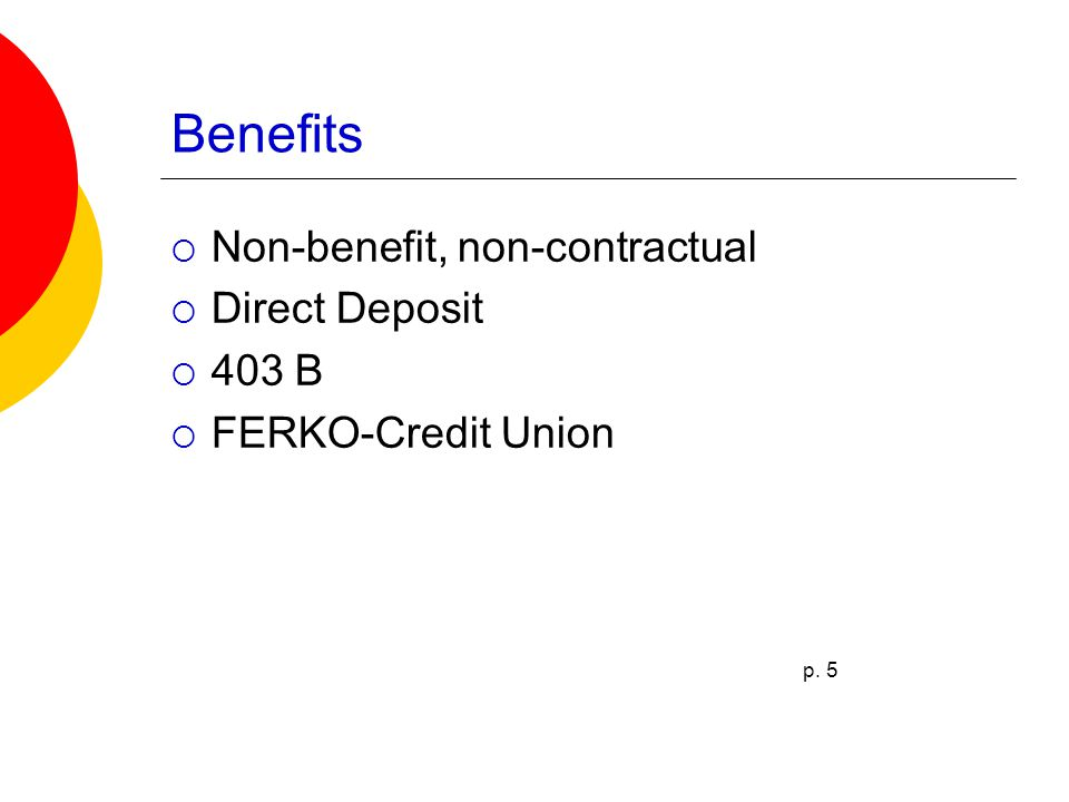 Benefits  Non-benefit, non-contractual  Direct Deposit  403 B  FERKO-Credit Union p. 5