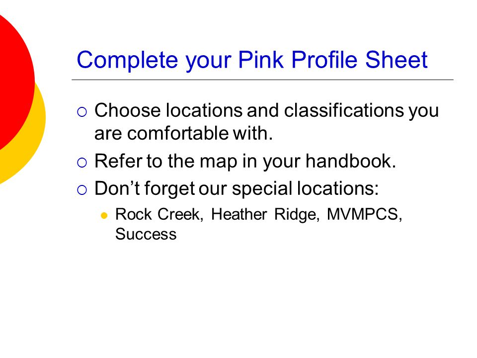 Complete your Pink Profile Sheet  Choose locations and classifications you are comfortable with.  Refer to the map in your handbook.  Don't forget