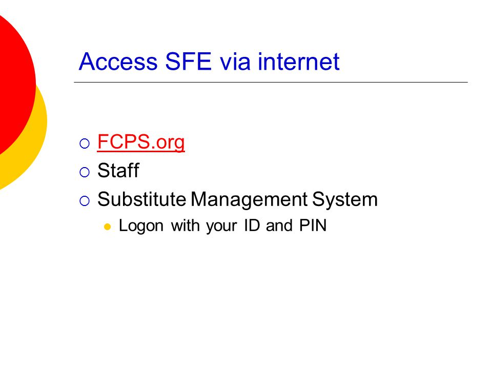 Access SFE via internet  FCPS.org FCPS.org  Staff  Substitute Management System Logon with your ID and PIN