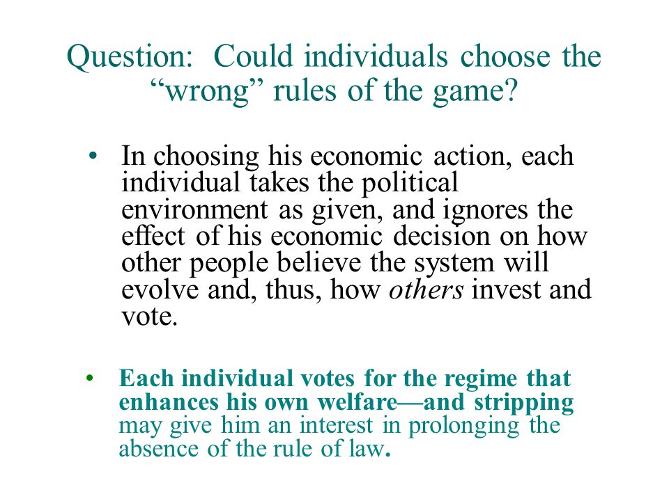 Question: Could individuals choose the wrong rules of the game.