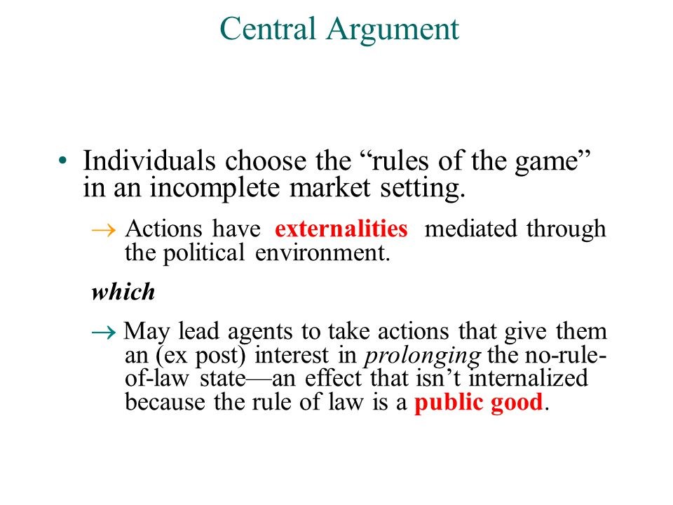 Central Argument Individuals choose the rules of the game in an incomplete market setting.