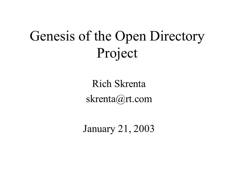 Genesis of the Open Directory Project Rich Skrenta skrenta@rt.com January 21, 2003