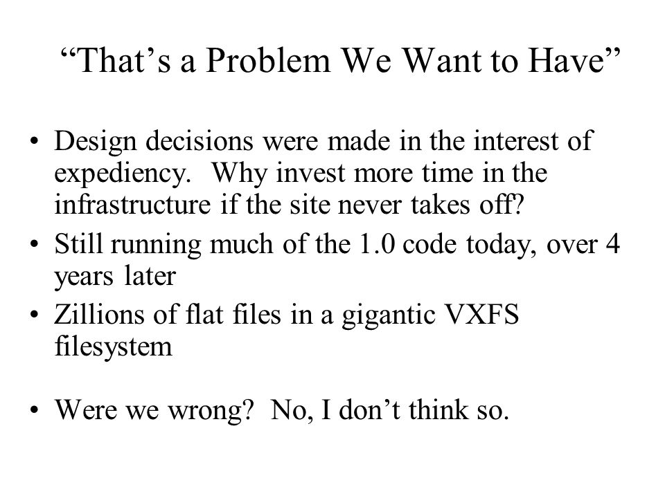 That's a Problem We Want to Have Design decisions were made in the interest of expediency.