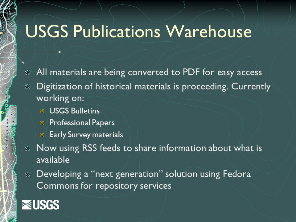 USGS Publications Warehouse All materials are being converted to PDF for easy access Digitization of historical materials is proceeding. Currently wor