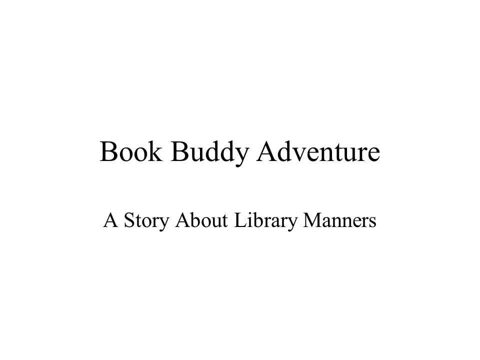 Book Buddy Adventure A Story About Library Manners