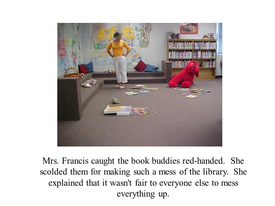 Mrs.Francis caught the book buddies red-handed.