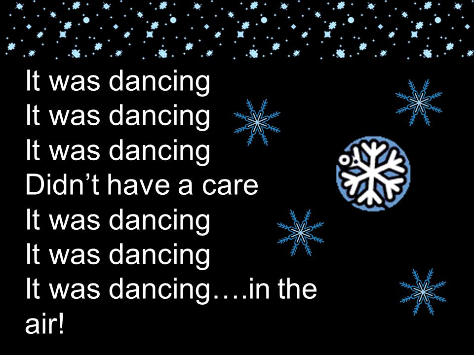 It was dancing It was dancing It was dancing Didn't have a care It was dancing It was dancing It was dancing….in the air!