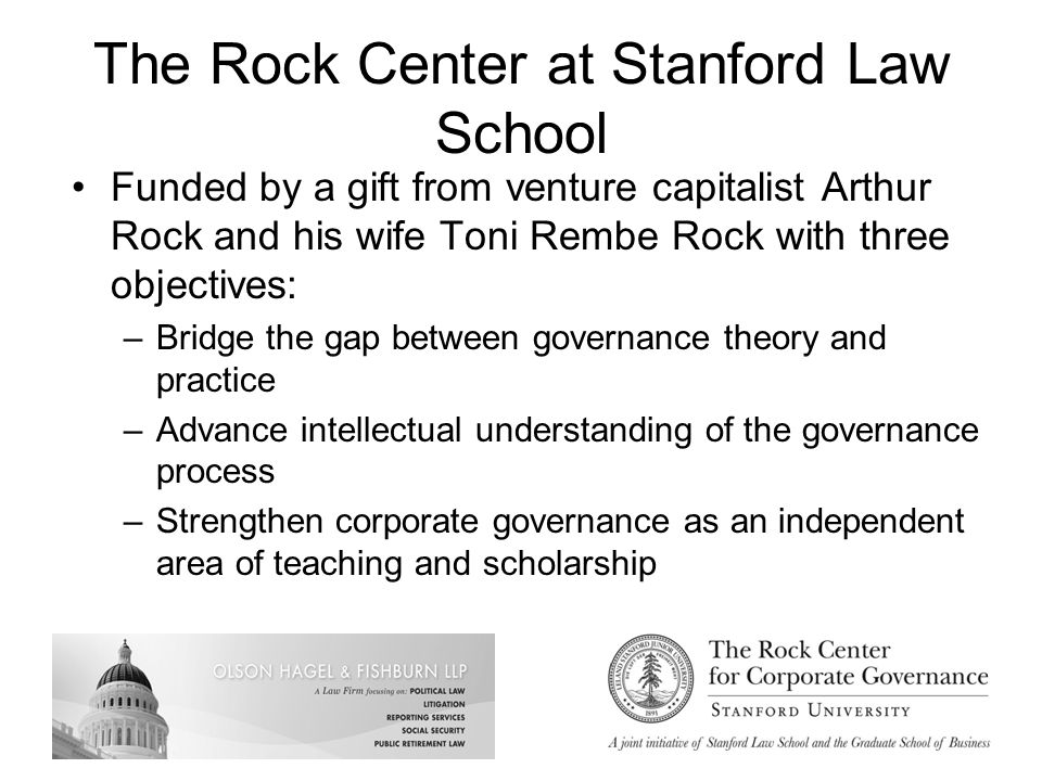 The Rock Center at Stanford Law School Rock Center Programs of Benefit to Public Retirement Systems (To Date): –Stanford Securities Class Action Clearinghouse –Recent conference: Diversity on Corporate Boards: When Difference Makes a Difference –Fiduciary College –Stanford Institutional Investors Forum