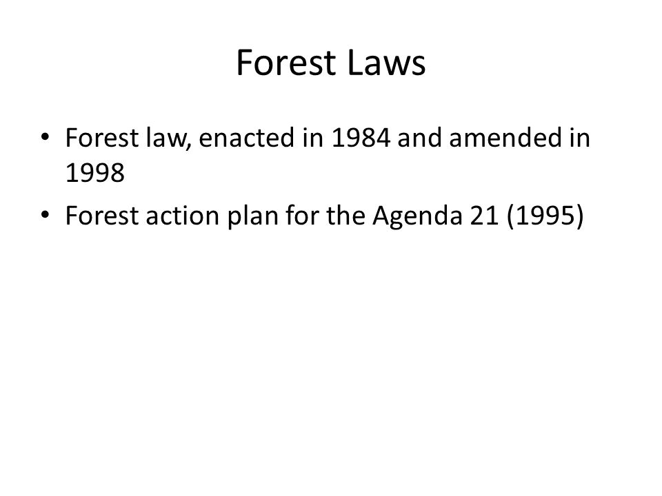 Forest Laws Forest law, enacted in 1984 and amended in 1998 Forest action plan for the Agenda 21 (1995)