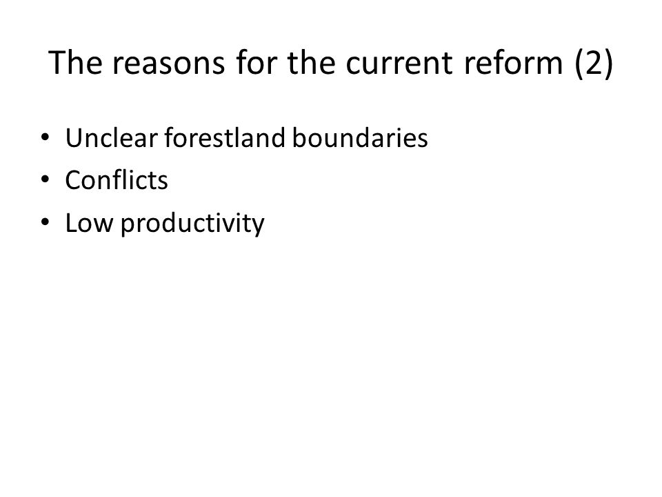 The reasons for the current reform (2) Unclear forestland boundaries Conflicts Low productivity