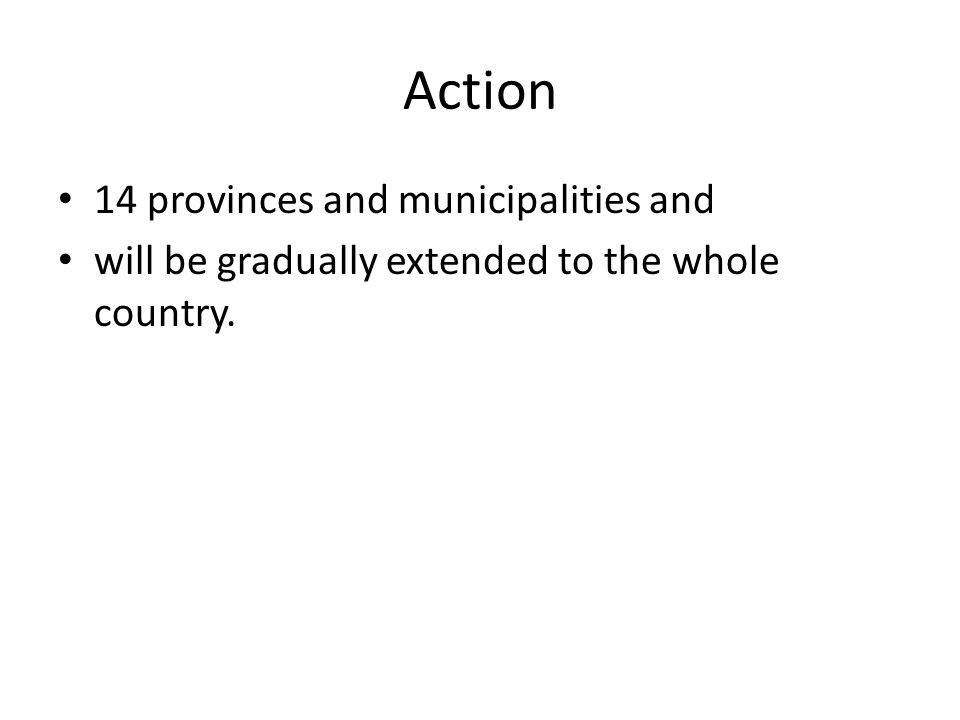 Action 14 provinces and municipalities and will be gradually extended to the whole country.