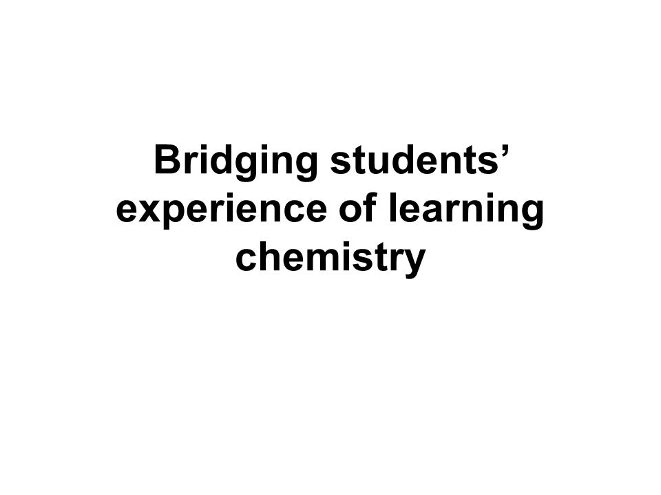 Bridging students' experience of learning chemistry