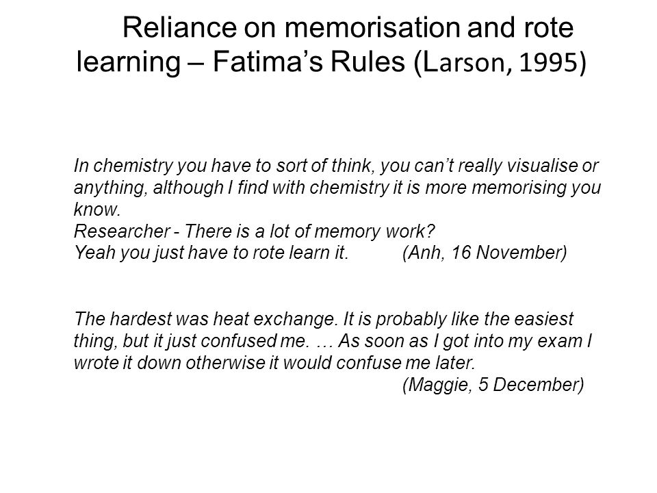 In chemistry you have to sort of think, you can't really visualise or anything, although I find with chemistry it is more memorising you know. Researc