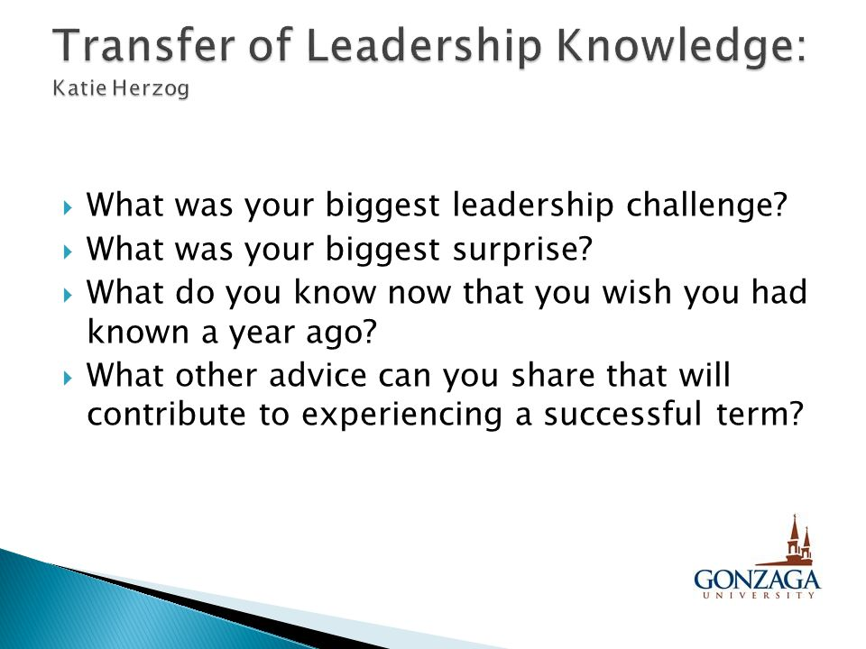  What was your biggest leadership challenge?  What was your biggest surprise?  What do you know now that you wish you had known a year ago?  What