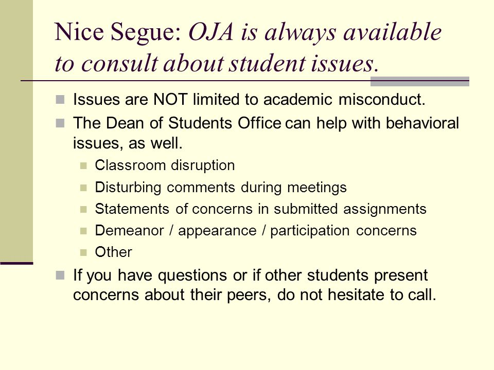 Nice Segue: OJA is always available to consult about student issues. Issues are NOT limited to academic misconduct. The Dean of Students Office can he