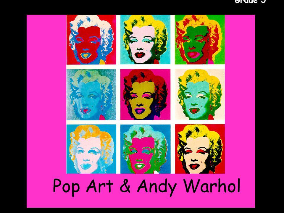 Gr. 5 Pop Art & Andy Warhol Grade 5