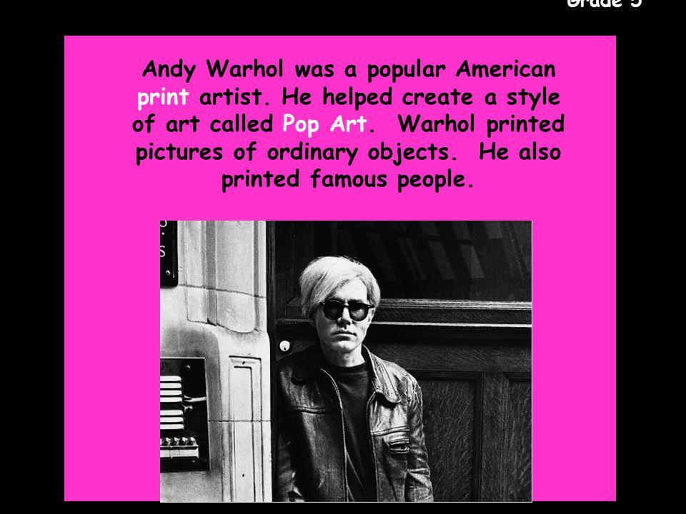 Gr. 5 Grade 5 Andy Warhol was a popular American print artist.