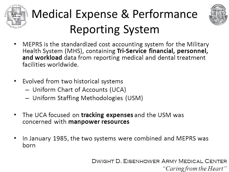 Medical Expense & Performance Reporting System MEPRS is the standardized cost accounting system for the Military Health System (MHS), containing Tri-S