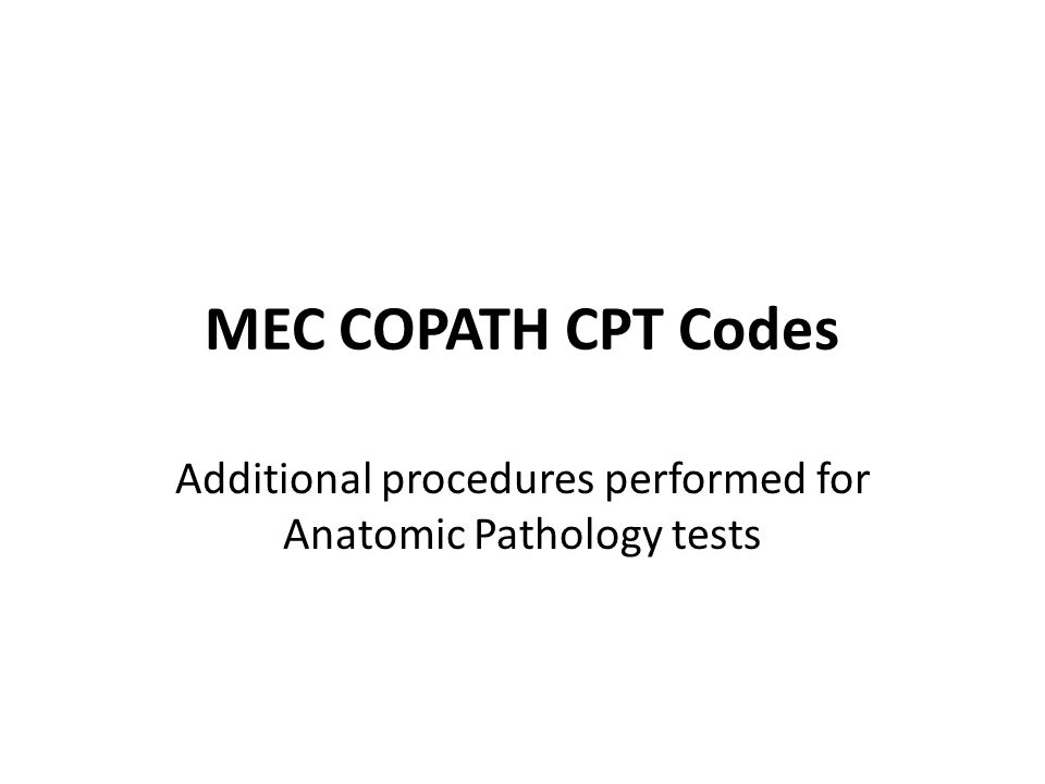MEC COPATH CPT Codes Additional procedures performed for Anatomic Pathology tests