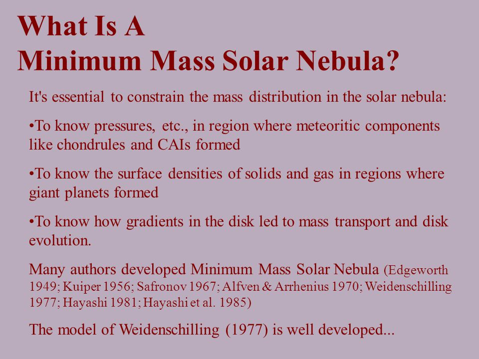 What Is A Minimum Mass Solar Nebula? It's essential to constrain the mass distribution in the solar nebula: To know pressures, etc., in region where m