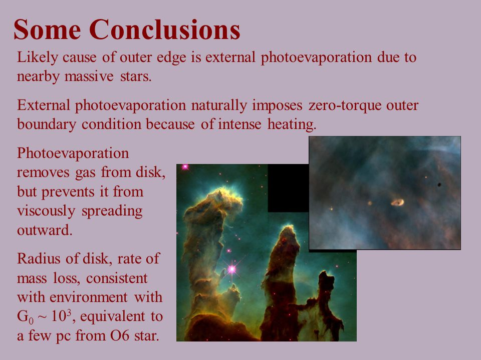 Some Conclusions Likely cause of outer edge is external photoevaporation due to nearby massive stars.