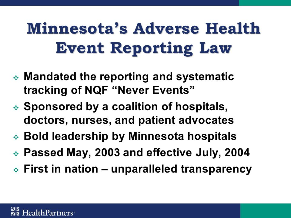 "Minnesota's Adverse Health Event Reporting Law   Mandated the reporting and systematic tracking of NQF ""Never Events""   Sponsored by a coalition o"