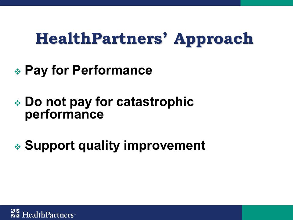   In 2004, HPI will pay up to $16 million in provider reimbursement for quality performance HealthPartners Outcomes Recognition Program and Pay for Performance Program
