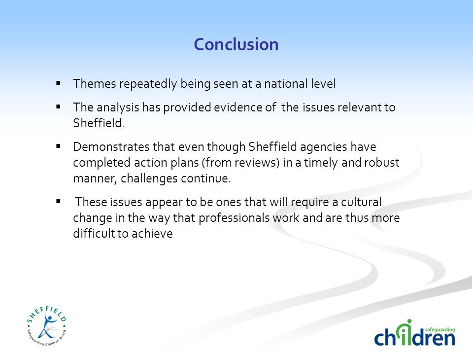 Conclusion  Themes repeatedly being seen at a national level  The analysis has provided evidence of the issues relevant to Sheffield.